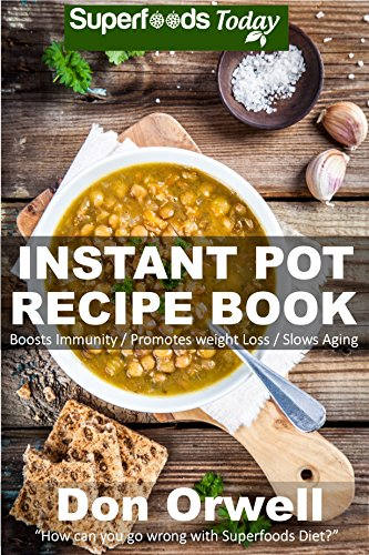 Instant Pot Recipe Book: 80+ One Pot Instant Pot Recipe Book, Dump Dinners Recipes, Quick & Easy Cooking Recipes, Antioxidants & Phytochemicals: Soups ... Pot recipes-One Pot Budget Cookbook Book 6) by [Orwell, Don]