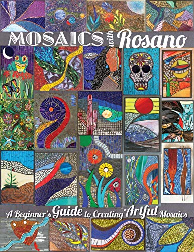Mosaics with Rosano (A Beginner's Guide to Creating Artful Mosaics)
