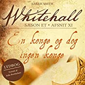En konge og dog ingen konge (Whitehall 11) | Sarah Smith