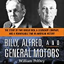 Billy, Alfred, and General Motors: The Story of Two Unique Men, A Legendary Company, and a Remarkable Time in American History Audiobook by William Pelfrey Narrated by Dickson Lane