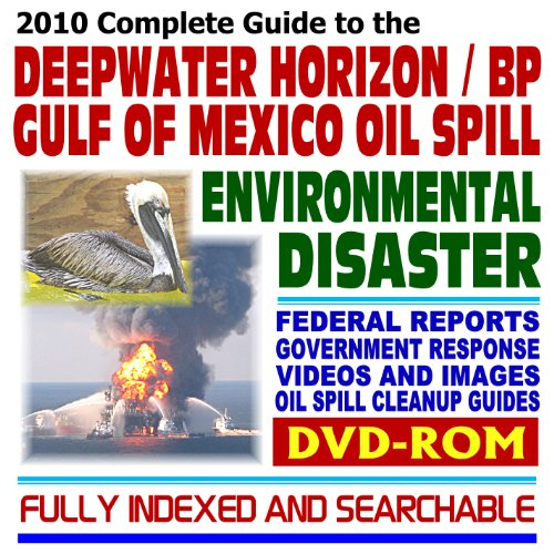 2010 Complete Guide to the Deepwater Horizon BP Gulf of Mexico Oil Spill Environmental Disaster: Federal Response, Reports, Videos, Images, Oil Spill Cleanup Guides, Offshore Drilling (DVD-ROM) (Response Spill Oil)