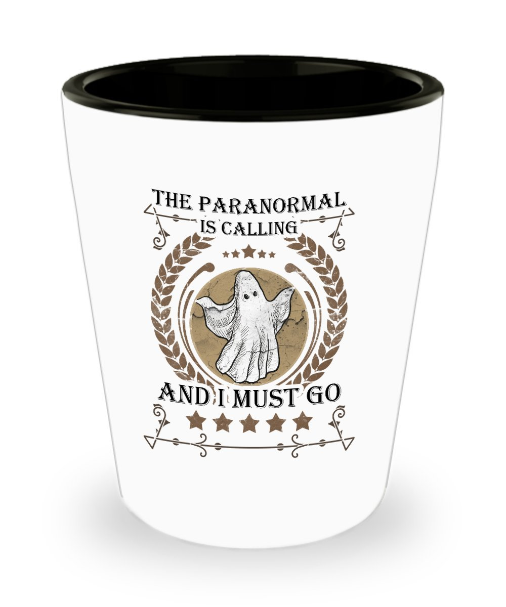 Funny Novelty Gift For Paranormal The Paranormal is Calling And I Must Go Best Paranormal Shot Glass