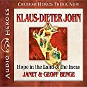 Klaus-Dieter John: Hope in the Land of the Incas: Christian Heroes: Then & Now Audiobook by Janet Benge, Geoff Benge Narrated by Tim Gregory