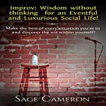 Improv: Wisdom Without Thinking for an Eventful and Luxurious Social Life! | Sage Cameron