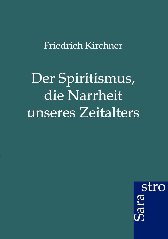 Der Spritismus, Die Narrheit Unseres Zeitalters (German Edition) ebook