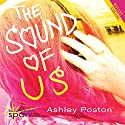 The Sound of Us Audiobook by Ashley Poston Narrated by Beckie Blosser