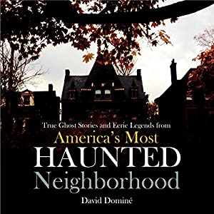 True Ghost Stories and Eerie Legends from America's Most Haunted Neighborhood Audiobook