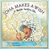 Joha Makes a Wish: A Middle Eastern Tale