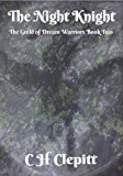 The Night Knight: The Guild of Dream Warriors Book Two