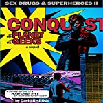Conquest of the Planet of the Geeks: Sex, Drugs & Superheroes II | David Reddish