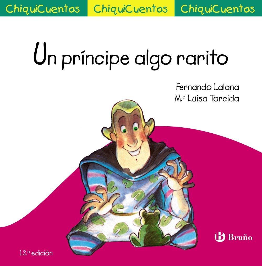 Un príncipe algo rarito Castellano - A Partir De 3 Años - Cuentos - Chiquicuentos: Amazon.es: Lalana, Fernando, Torcida, M.ª Luisa: Libros