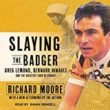 img - for Slaying the Badger: Greg LeMond, Bernard Hinault, and the Greatest Tour de France book / textbook / text book