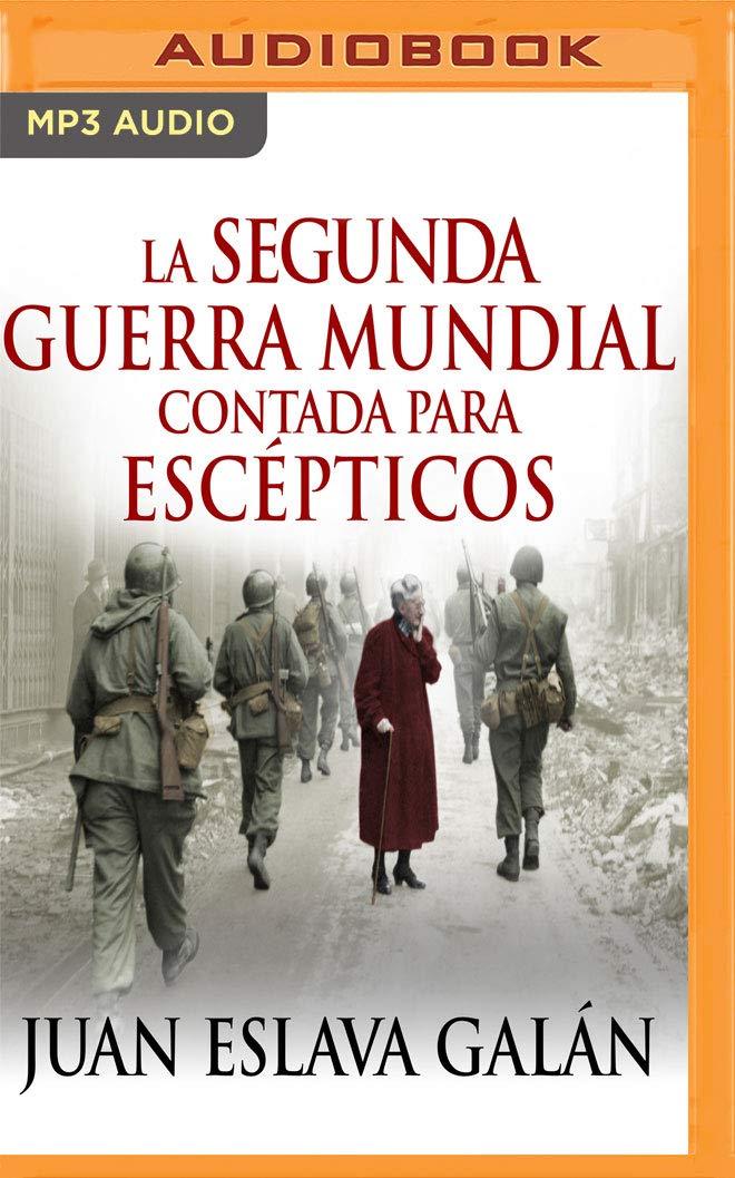 La Segunda Guerra Mundial Contada Para Escépticos Narración En ...