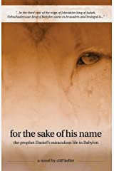 For the Sake of His Name: the prophet Daniel's miraculous life in Babylon (Three Prophets) Paperback