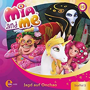 Jagd auf Onchao (Mia and Me 15) Hörspiel