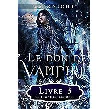 Le Don de Vampire 3: Le Trône en Cendres (French Edition)