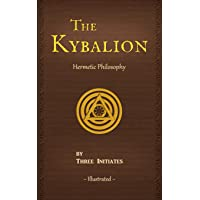 The Kybalion: A Study of The Hermetic Philosophy of Ancient Egypt and Greece (Illustrated) (Annotated)