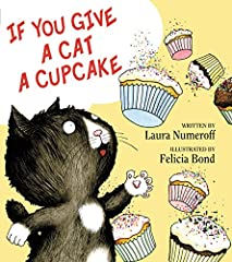 The lovable cat who first appeared in If You Give a Pig a Party now has his very own book in the beloved #1 New York Times bestselling If You Give... series!If you give a cat a cupcake, he'll ask for some sprinkles to go with it. When you giv...