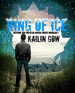 Ring of Ice (Frost Worlds Trilogy: Beyond the Crystal River #1) (Frost Worlds: Beyond the Crystal River) by [Gow, Kailin, Teen, Kailin Gow]