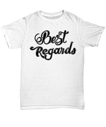 09576e89 Salutation T Shirt - Best Regards - Sincerely -Cool Tee Shirt Graphic  Design - White
