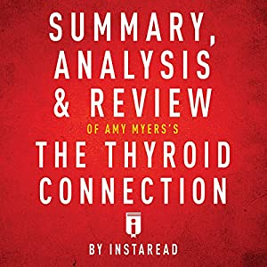 Summary, Analysis & Review of Amy Myers's The Thyroid Connection by Instaread Audiobook
