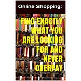 Online Shopping: Find Exactly What You Are Looking For and Never Overpay