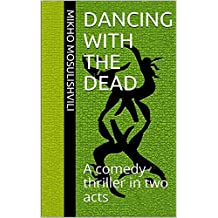 Dancing With The Dead: A comedy-thriller in two acts