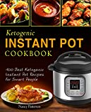 Ketogenic Instant Pot Cookbook: 100 Best Ketogenic Instant Pot Recipes For Smart People
