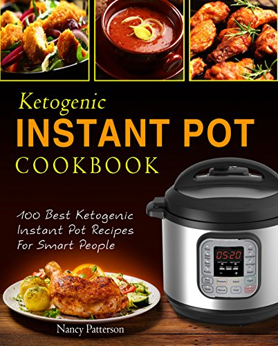 Ketogenic Instant Pot Cookbook: 100 Best Ketogenic Instant Pot Recipes For Smart People cover