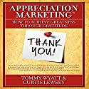 Appreciation Marketing: How to Achieve Greatness Through Gratitude Audiobook by Tommy Wyatt, Curtis Lewsey Narrated by Tommy Wyatt, Curtis Lewsey
