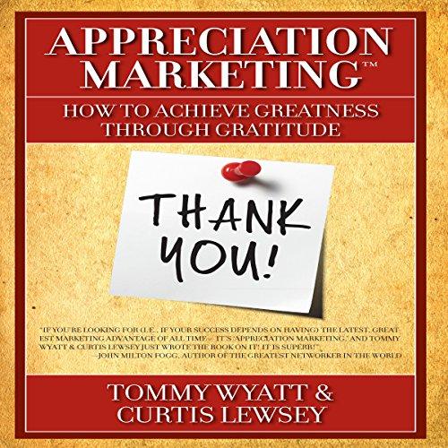 Appreciation Marketing: How to Achieve Greatness Through Gratitude ()