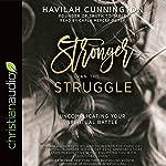 Stronger than the Struggle: Uncomplicating Your Spiritual Battle | Havilah Cunnington