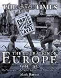Image of The Liberation of Europe 1944-1945: The Photographers who Captured History from D-Day to Berlin