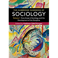 The Cambridge Handbook of Sociology: Volume 1: Core Areas in Sociology and the Development of the Discipline (English…