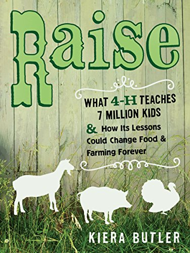 Download Raise: What 4-H Teaches Seven Million Kids and How Its Lessons Could Change Food and Farming Forever Pdf