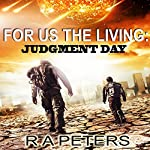 For Us the Living: Judgment Day | R. A. Peters