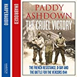 The Cruel Victory: The French Resistance, D-Day and the Battle for the Vercors 1944 | Paddy Ashdown