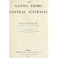 The Native Tribes Of Central Australia (Illustrated)