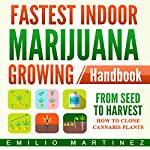 Fastest Indoor Marijuana Growing Handbook: From Seed to Harvest  | Emilio Martinez