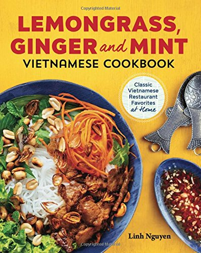 Lemongrass, Ginger and Mint Vietnamese Cookbook: Classic Vietnamese Street Food Made at Home (Best Thai Street Food)