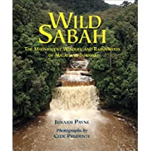 Wild Sabah: The Magnificent Wildlife and Rainforests of Malaysian Borneo