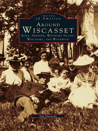 Around Wiscasset: Alna, Dresden, Westport Island, Wiscasset, and Woolwich (Images of - Stores Westport