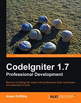 CodeIgniter 1.7 Professional Development by [Griffiths, Adam]