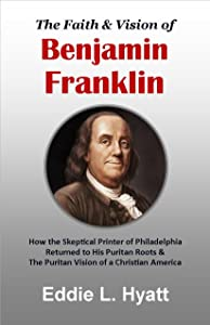The Faith & Vision of Benjamin Franklin
