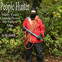 PEOPLE HUNTER: THIRTY YEARS CHASING DOWN MY FELLOW MAN