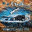 Tusk Audiobook by Wolfgang Pie Narrated by Bryan Lincoln