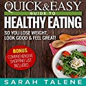 Diet: The Quick & Easy Guide to Healthy Eating So You Lose Weight, Look Good & Feel Great Audiobook by Sarah Talene Narrated by Elaine Kvernum