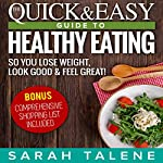 Diet: The Quick & Easy Guide to Healthy Eating So You Lose Weight, Look Good & Feel Great | Sarah Talene