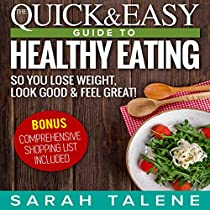 DIET: THE QUICK & EASY GUIDE TO HEALTHY EATING SO YOU LOSE WEIGHT, LOOK GOOD & FEEL GREAT