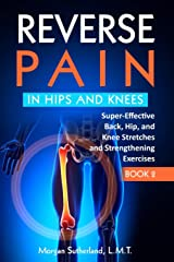 Reverse Pain in Hips and Knees: Super-Effective Back, Hip, and Knee Stretches and Strengthening Exercises (Reverse Your Pain) Paperback